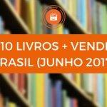 Confira o Top 10 de Livros mais vendidos em Junho 2017 no Brasil
